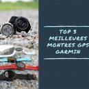 Meilleures montres GPS Garmin, découvrez notre classement.